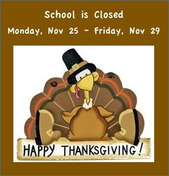 School Closed Monday November 25 – Friday November 29
