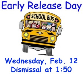 Early Release Day Feb. 12 @ 1:50PM